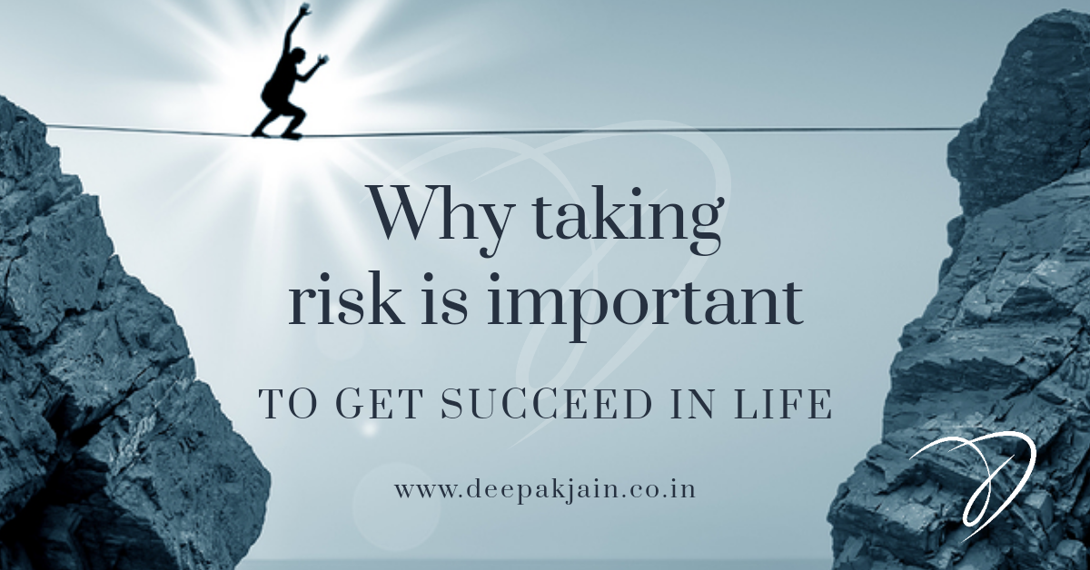 How risk taking can lead you to achieve success in your life?