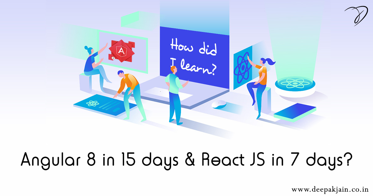How did I learn Angular 8 in 15 days and ReactJS in 7 days?
