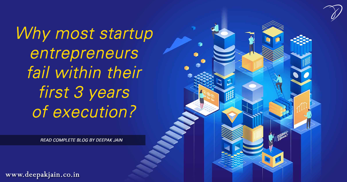 Why most startup entrepreneurs fail within their first 3 years of execution?