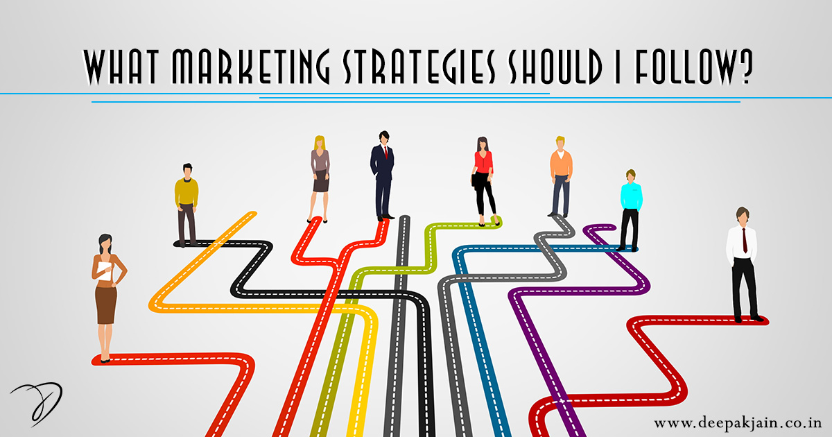 What marketing strategies should I follow?